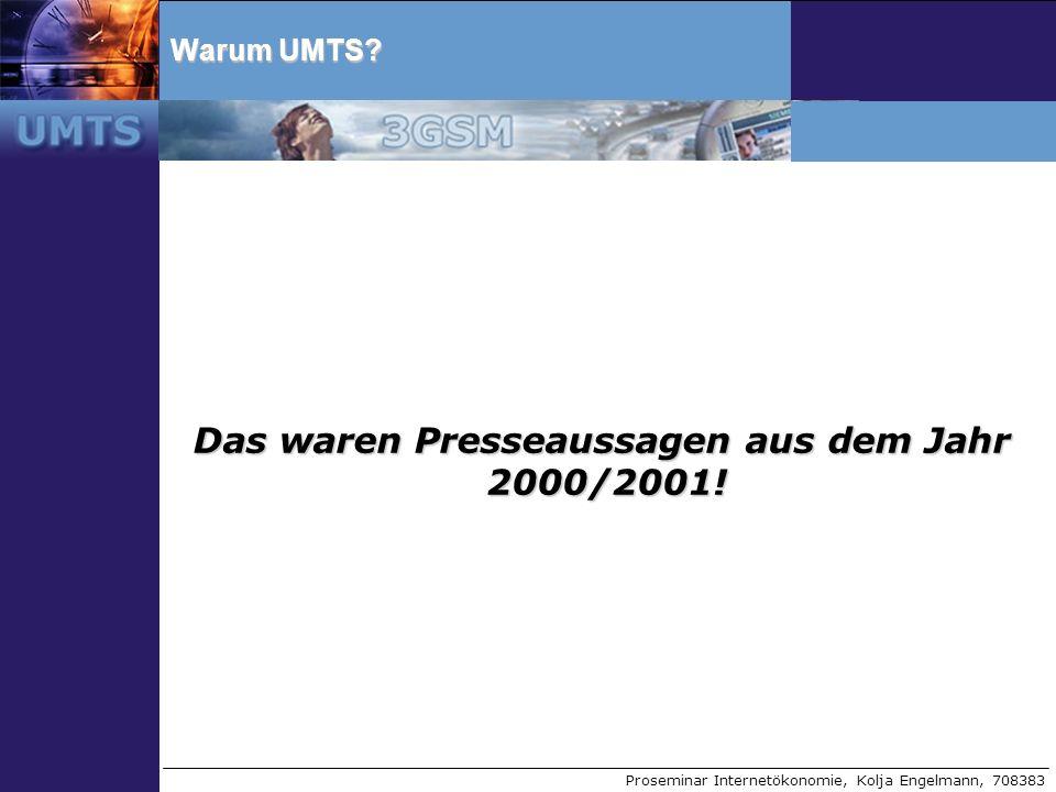 Proseminar Internetökonomie, Kolja Engelmann, 708383 Warum UMTS? Das waren Presseaussagen aus dem Jahr 2000/2001!