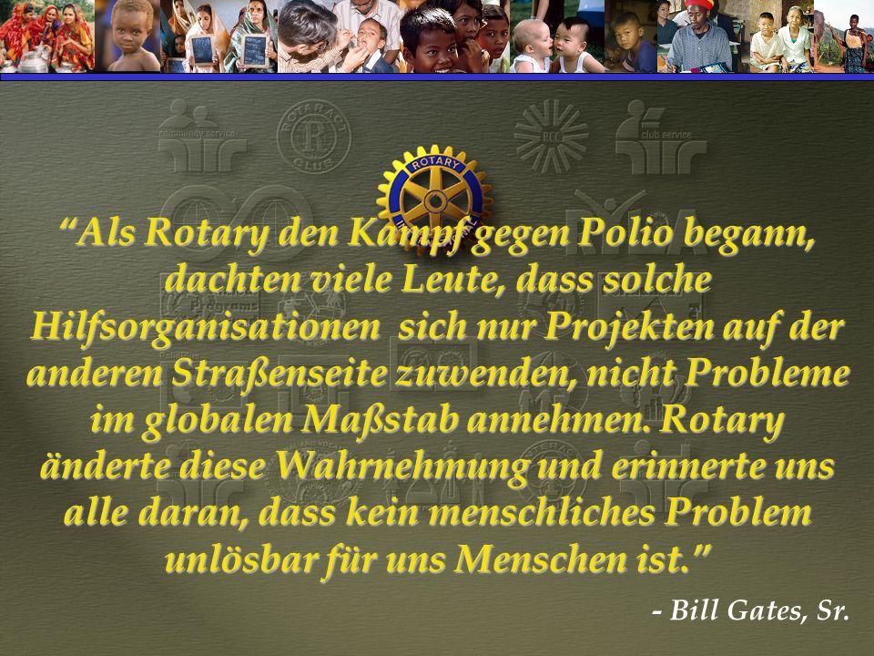 Als Rotary den Kampf gegen Polio begann, dachten viele Leute, dass solche Hilfsorganisationen sich nur Projekten auf der anderen Straßenseite zuwenden, nicht Probleme im globalen Maßstab annehmen.