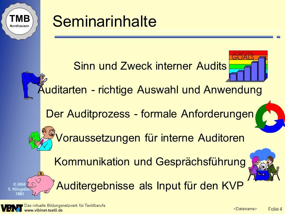 Folie 4 Das virtuelle Bildungsnetzwerk für Textilberufe www.vibinet-textil.de TMB Nordhausen © 2004 S. Klingebiel TMB Seminarinhalte Sinn und Zweck in