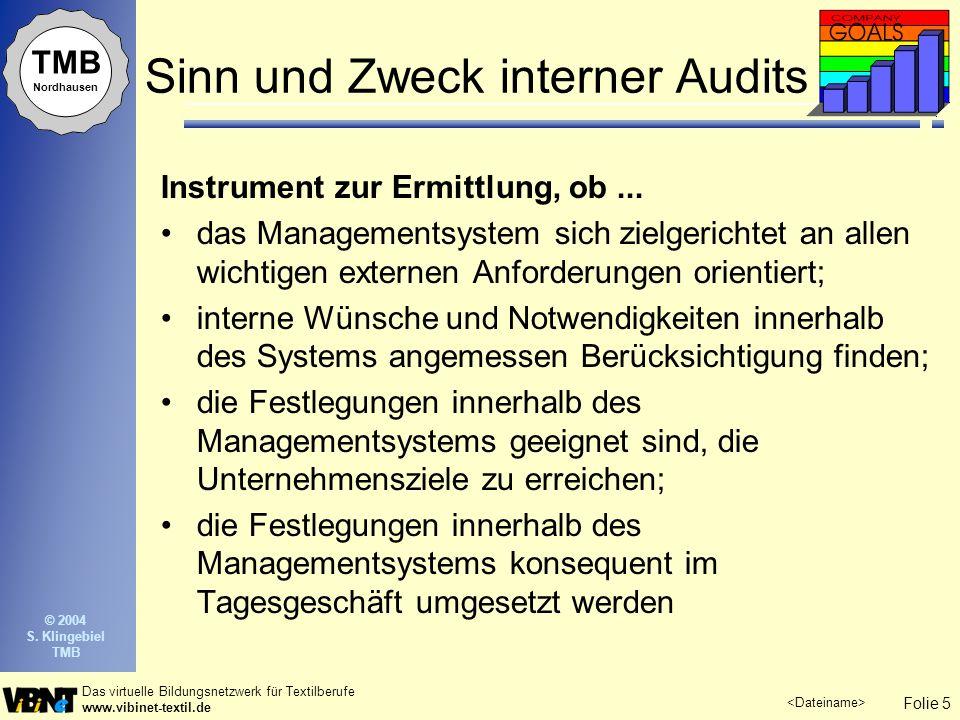 Folie 5 Das virtuelle Bildungsnetzwerk für Textilberufe www.vibinet-textil.de TMB Nordhausen © 2004 S. Klingebiel TMB Sinn und Zweck interner Audits I