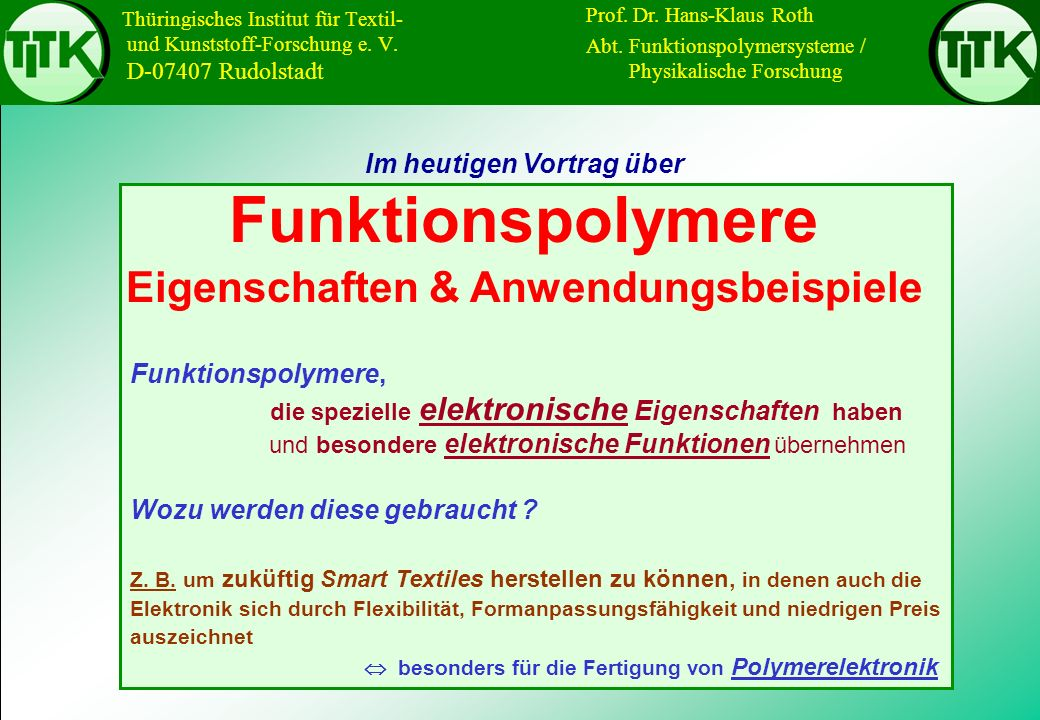 Thüringisches Institut für Textil- und Kunststoff-Forschung e. V. D-07407 Rudolstadt Im heutigen Vortrag über Funktionspolymere Eigenschaften & Anwend
