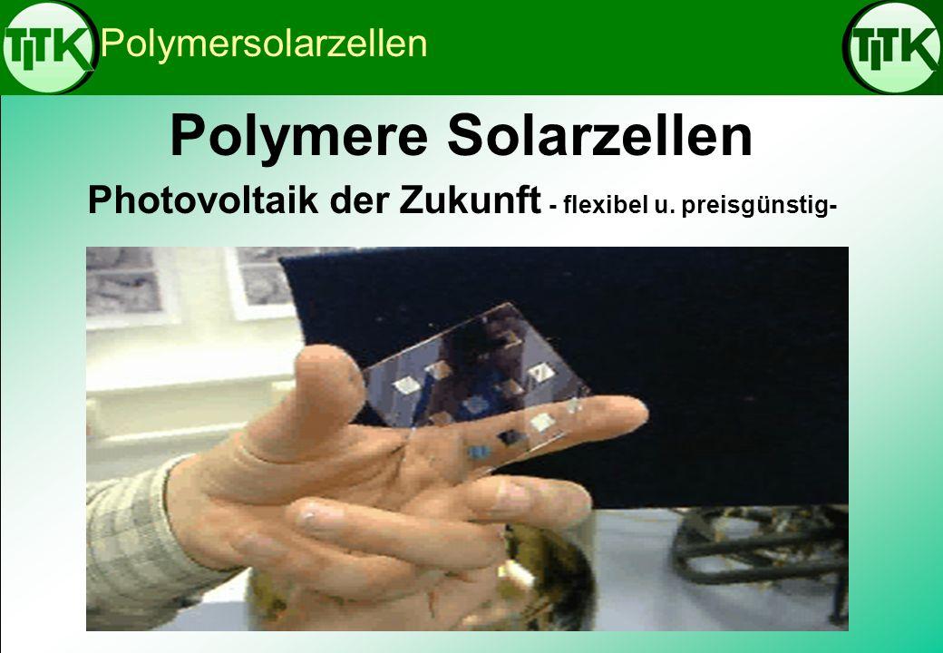 Polymere Solarzellen Photovoltaik der Zukunft - flexibel u. preisgünstig- Polymersolarzellen