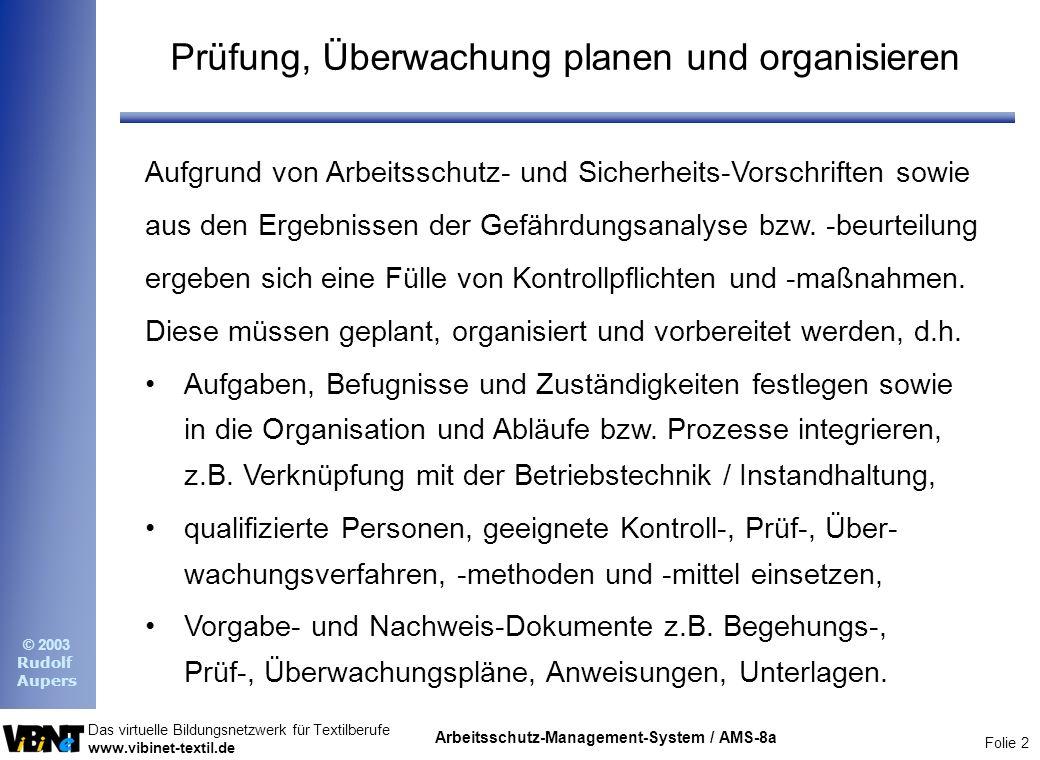 Folie 2 Das virtuelle Bildungsnetzwerk für Textilberufe www.vibinet-textil.de © 2003 Rudolf Aupers Arbeitsschutz-Management-System / AMS-8a Prüfung, Ü