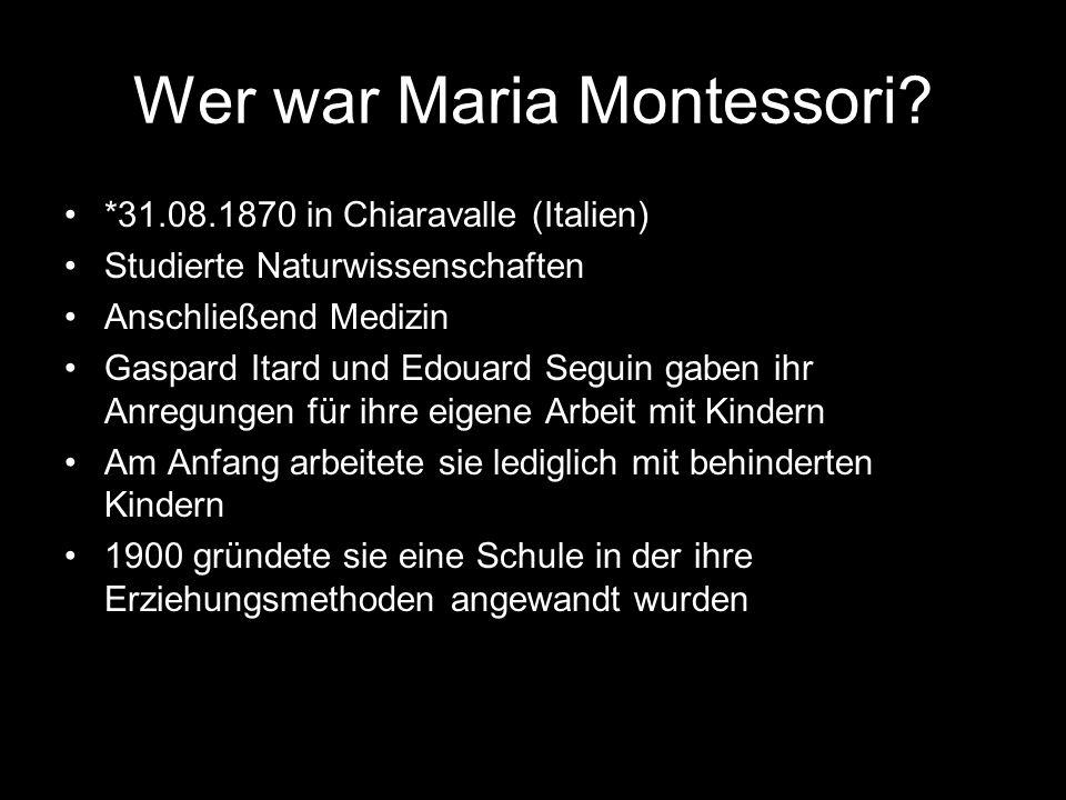 Wer war Maria Montessori? *31.08.1870 in Chiaravalle (Italien) Studierte Naturwissenschaften Anschließend Medizin Gaspard Itard und Edouard Seguin gab
