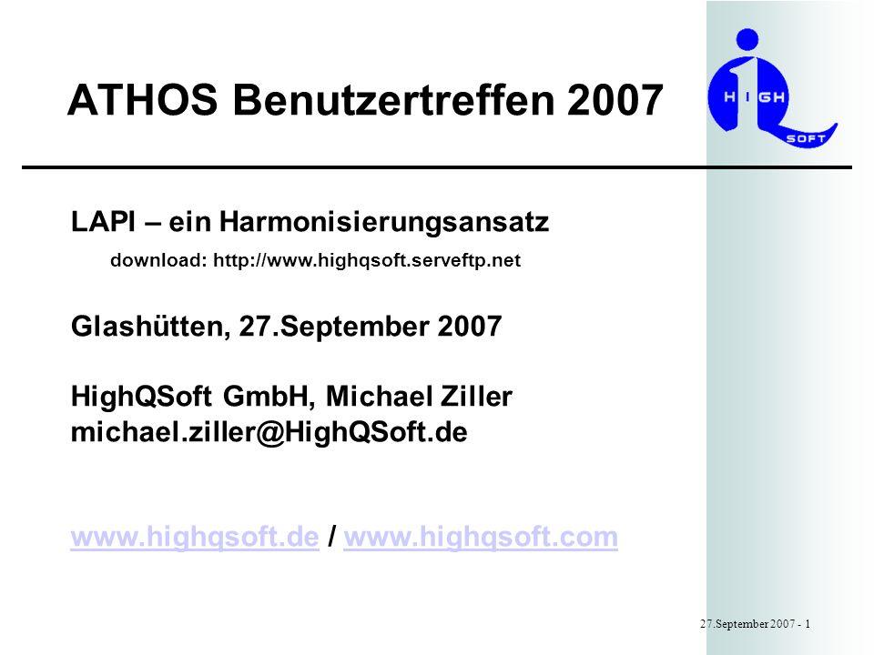 ATHOS Benutzertreffen 2007 27.September 2007 - 1 LAPI – ein Harmonisierungsansatz download: http://www.highqsoft.serveftp.net Glashütten, 27.September 2007 HighQSoft GmbH, Michael Ziller michael.ziller@HighQSoft.de www.highqsoft.dewww.highqsoft.de / www.highqsoft.comwww.highqsoft.com