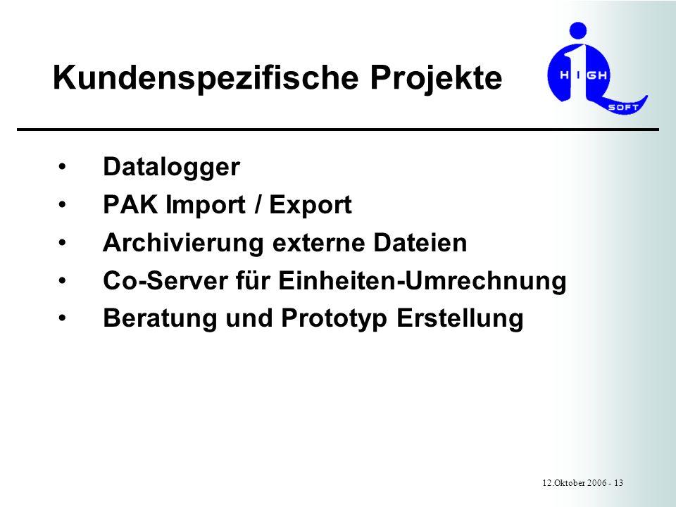 Kundenspezifische Projekte 12.Oktober 2006 - 13 Datalogger PAK Import / Export Archivierung externe Dateien Co-Server für Einheiten-Umrechnung Beratung und Prototyp Erstellung