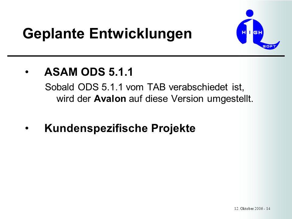Geplante Entwicklungen 12. Oktober 2006 - 14 ASAM ODS 5.1.1 Sobald ODS 5.1.1 vom TAB verabschiedet ist, wird der Avalon auf diese Version umgestellt.