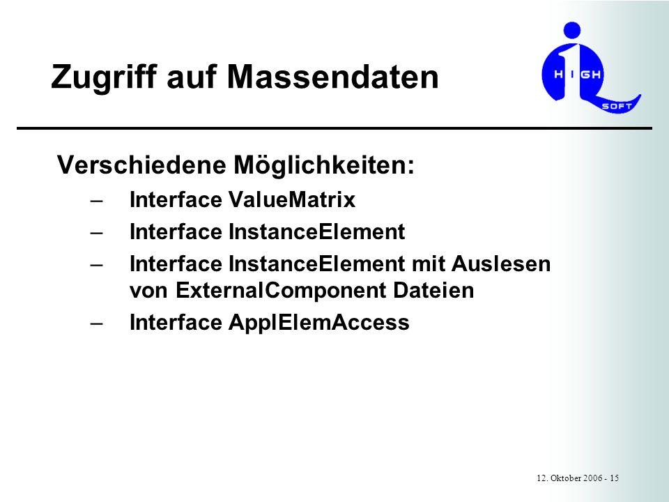 Zugriff auf Massendaten 12. Oktober 2006 - 15 Verschiedene Möglichkeiten: –Interface ValueMatrix –Interface InstanceElement –Interface InstanceElement