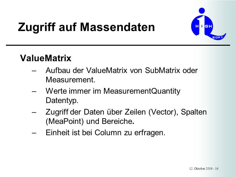 Zugriff auf Massendaten 12. Oktober 2006 - 16 ValueMatrix –Aufbau der ValueMatrix von SubMatrix oder Measurement. –Werte immer im MeasurementQuantity