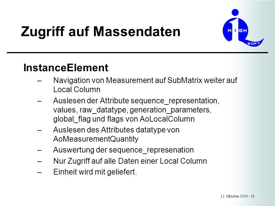 Zugriff auf Massendaten 12. Oktober 2006 - 18 InstanceElement –Navigation von Measurement auf SubMatrix weiter auf Local Column –Auslesen der Attribut