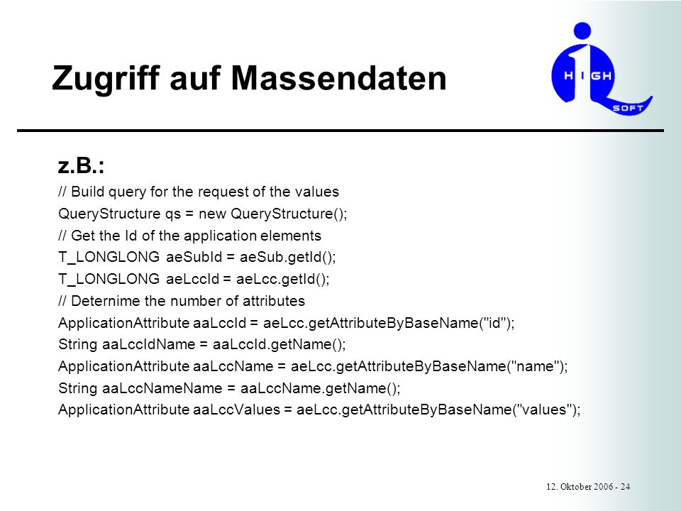 Zugriff auf Massendaten 12. Oktober 2006 - 24 z.B.: // Build query for the request of the values QueryStructure qs = new QueryStructure(); // Get the