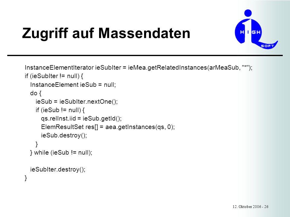 Zugriff auf Massendaten 12. Oktober 2006 - 26 InstanceElementIterator ieSubIter = ieMea.getRelatedInstances(arMeaSub,