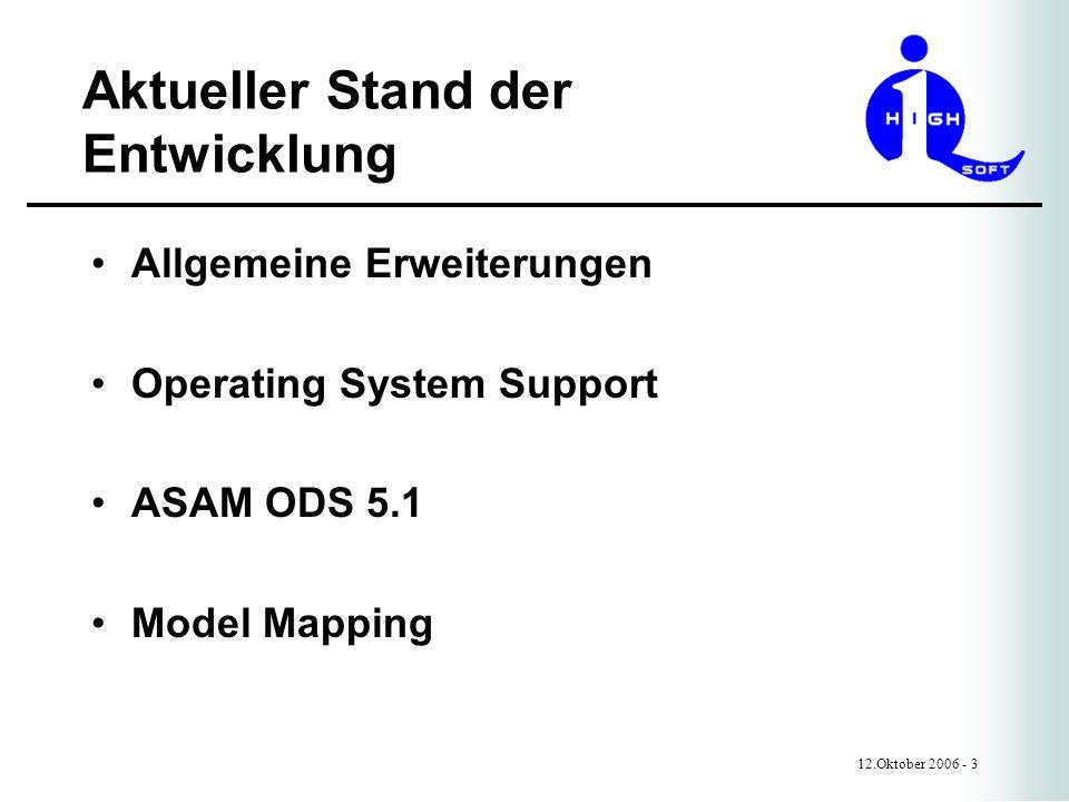 Aktueller Stand der Entwicklung 12.Oktober 2006 - 3 Allgemeine Erweiterungen Operating System Support ASAM ODS 5.1 Model Mapping