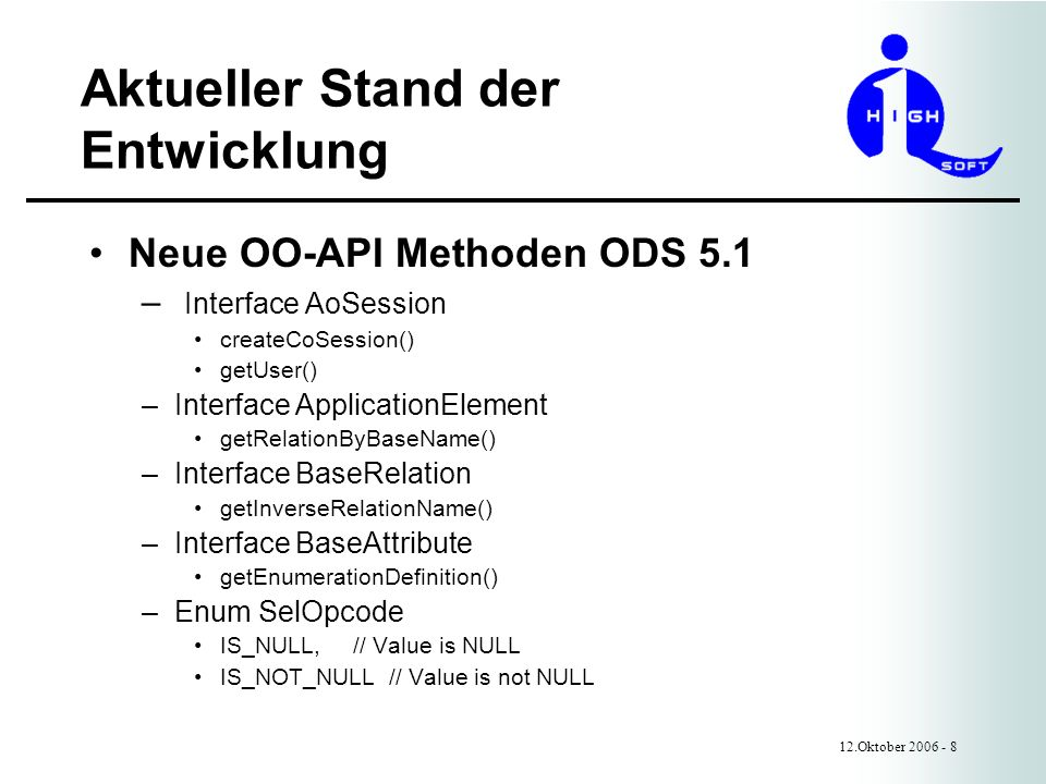 Aktueller Stand der Entwicklung 12.Oktober 2006 - 9 Neue OO-API Funktionalität – Interface ApplElemAccess getInstances() getInstancesExt() updateInstances() The values of the local column instances are part of the result set when the following criteria all fit: Only when the attributes id, generation_parameters, values, flags are requested, as soon as any other attributes are requested the values are not reported.