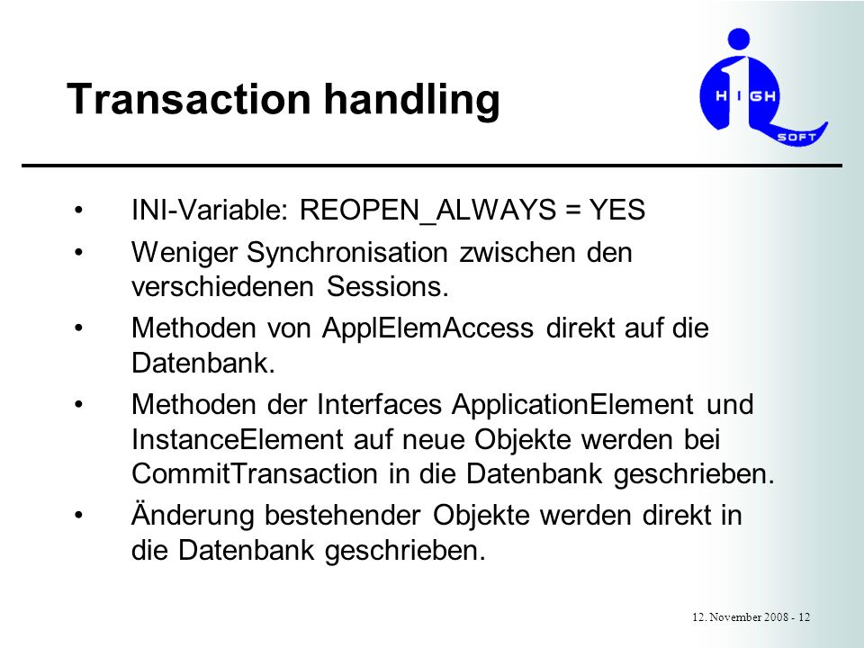 Transaction handling 12. November 2008 - 12 INI-Variable: REOPEN_ALWAYS = YES Weniger Synchronisation zwischen den verschiedenen Sessions. Methoden vo