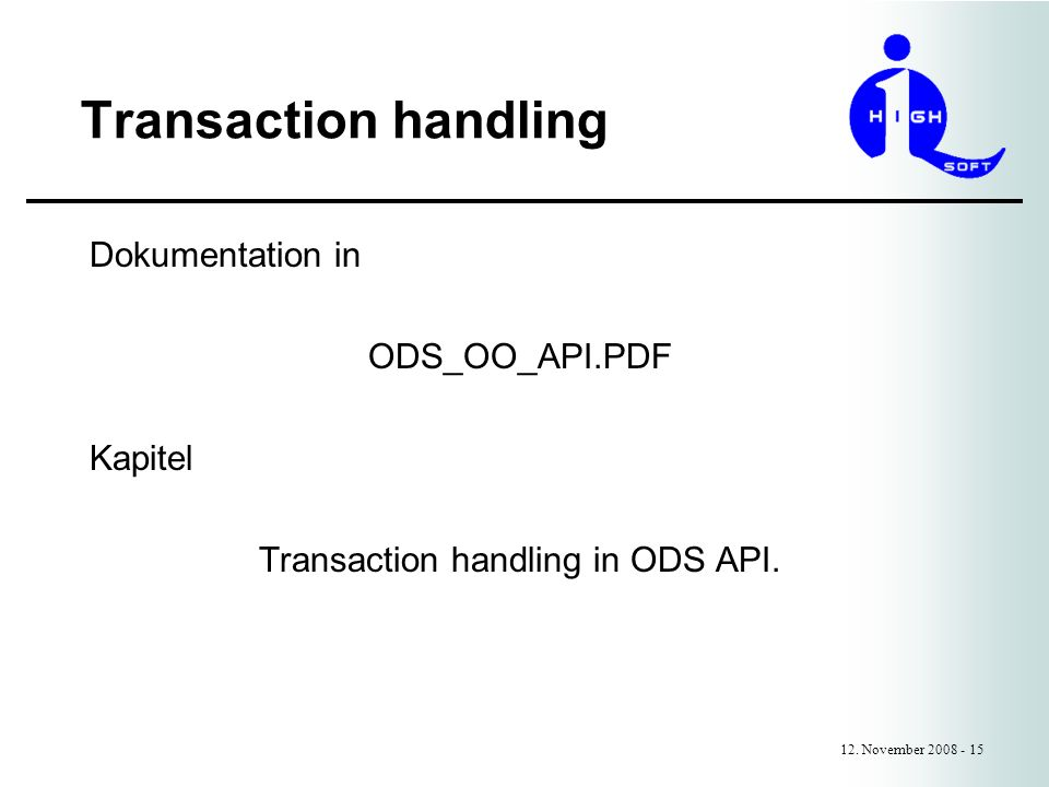 Transaction handling 12. November 2008 - 15 Dokumentation in ODS_OO_API.PDF Kapitel Transaction handling in ODS API.