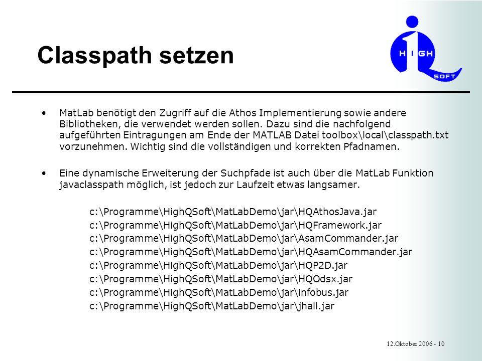 Classpath setzen 12.Oktober 2006 - 10 MatLab benötigt den Zugriff auf die Athos Implementierung sowie andere Bibliotheken, die verwendet werden sollen.