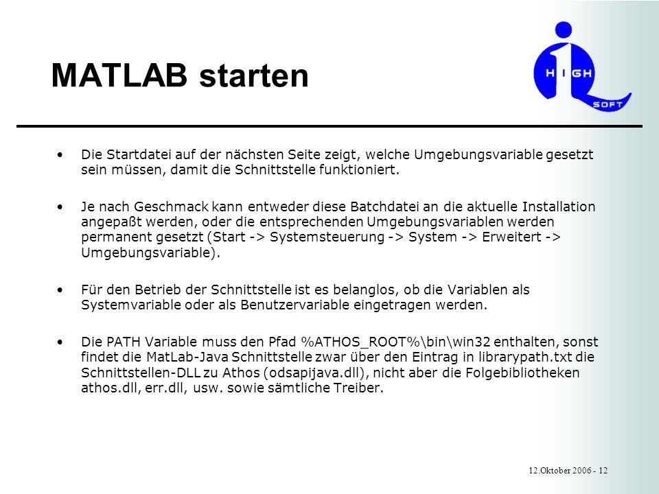 MATLAB starten 12.Oktober 2006 - 12 Die Startdatei auf der nächsten Seite zeigt, welche Umgebungsvariable gesetzt sein müssen, damit die Schnittstelle funktioniert.