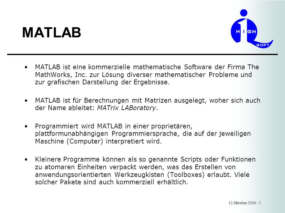 MATLAB 12.Oktober 2006 - 2 MATLAB ist eine kommerzielle mathematische Software der Firma The MathWorks, Inc.