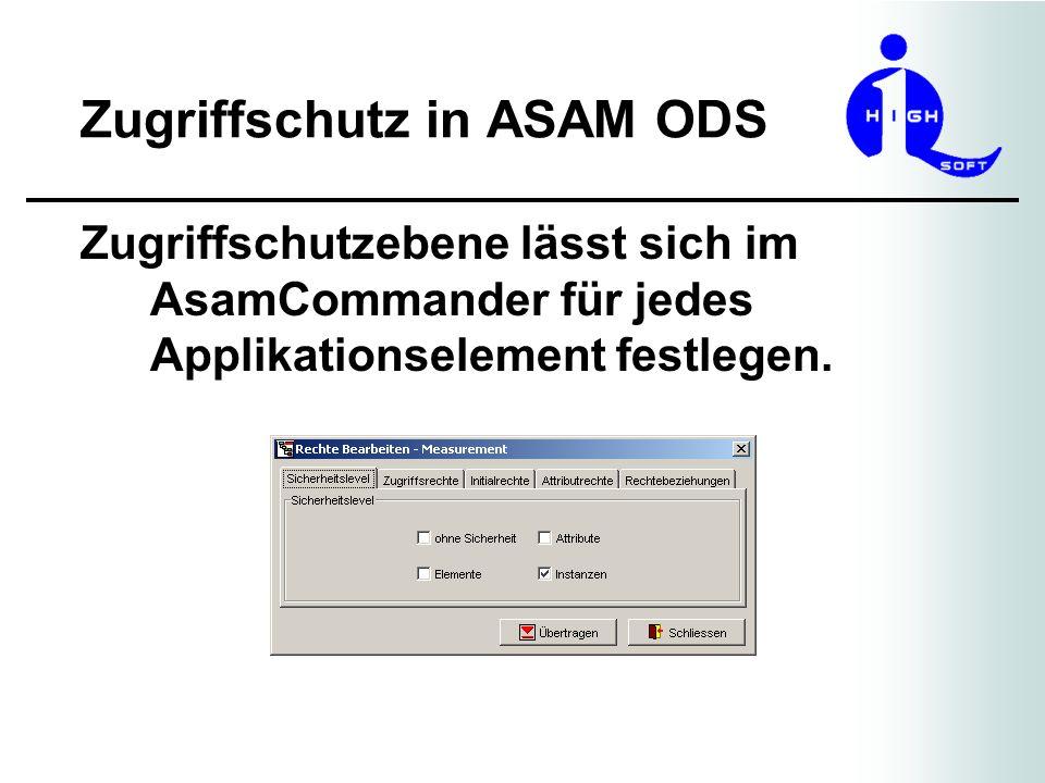 Zugriffschutz in ASAM ODS Zugriffschutzebene lässt sich im AsamCommander für jedes Applikationselement festlegen.