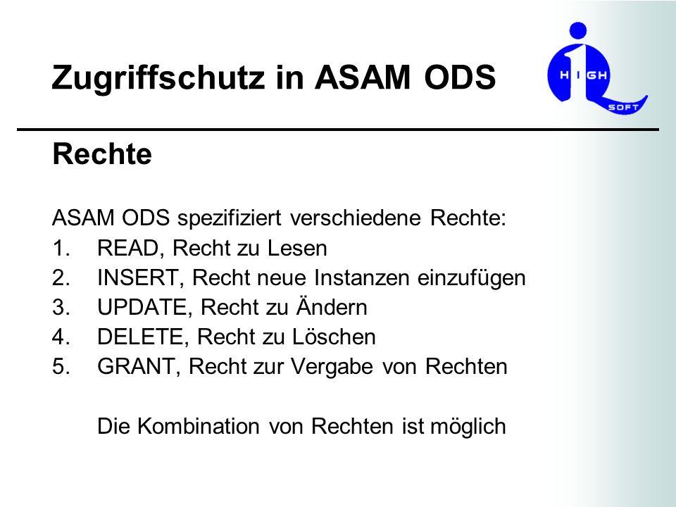 Zugriffschutz in ASAM ODS Rechte ASAM ODS spezifiziert verschiedene Rechte: 1.READ, Recht zu Lesen 2.INSERT, Recht neue Instanzen einzufügen 3.UPDATE,