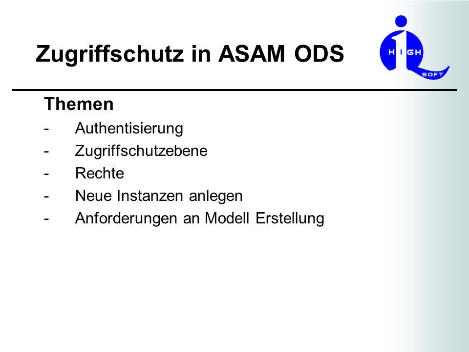 Zugriffschutz in ASAM ODS Authentisierung USERNAME/PASSWORD Prüfung in OO_API: AoSession aoSession = aofObj.newSession(USERNAME=ich, PASSWORD=geheim); Server gibt unter folgenden Bedingungen ein Session Objekt zurück: Ist eine Instanz von AoUser mit Name ich vorhanden .