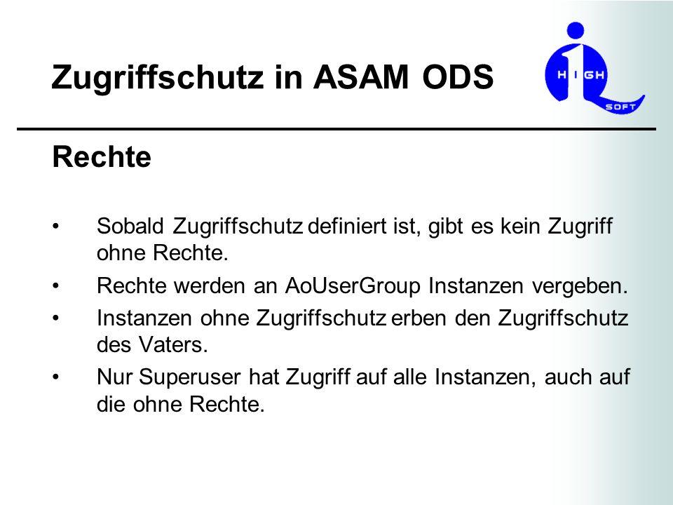 Zugriffschutz in ASAM ODS Rechte Sobald Zugriffschutz definiert ist, gibt es kein Zugriff ohne Rechte. Rechte werden an AoUserGroup Instanzen vergeben