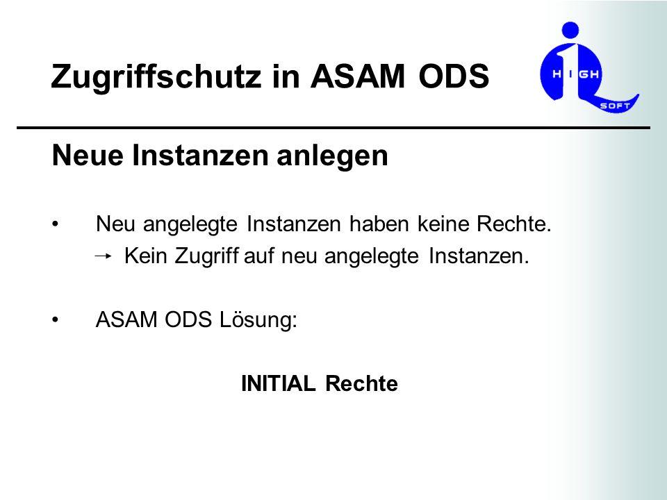 Zugriffschutz in ASAM ODS Neue Instanzen anlegen Neu angelegte Instanzen haben keine Rechte. Kein Zugriff auf neu angelegte Instanzen. ASAM ODS Lösung