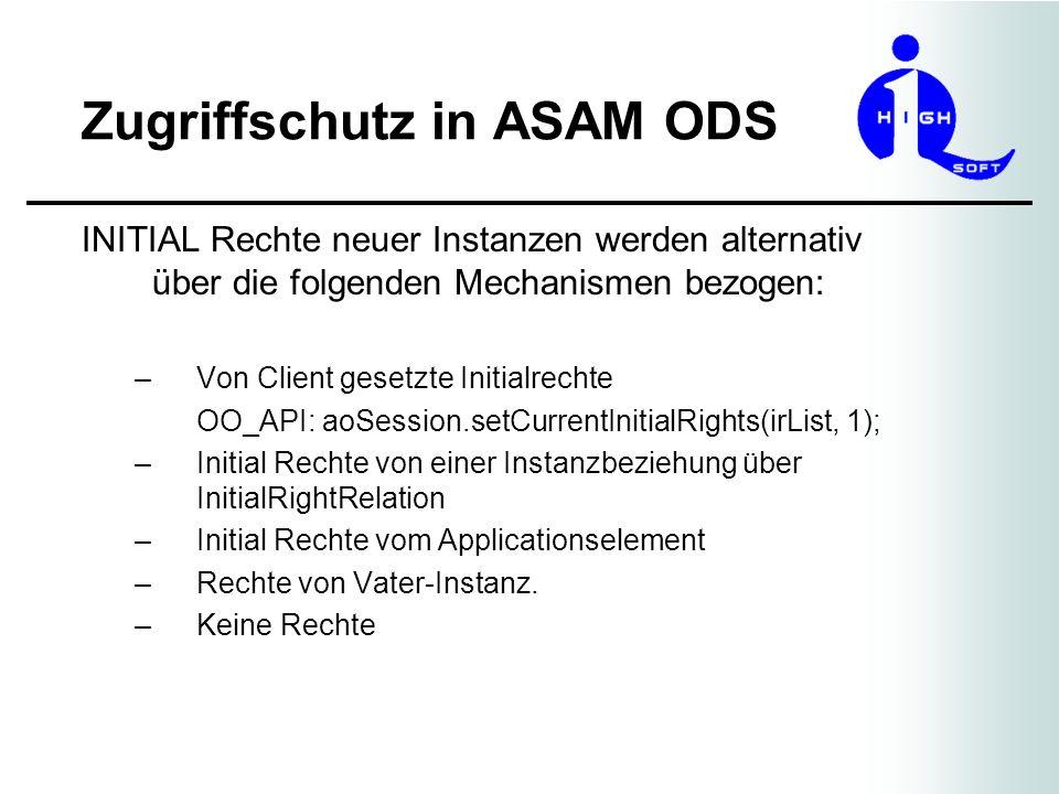 Zugriffschutz in ASAM ODS INITIAL Rechte neuer Instanzen werden alternativ über die folgenden Mechanismen bezogen: –Von Client gesetzte Initialrechte