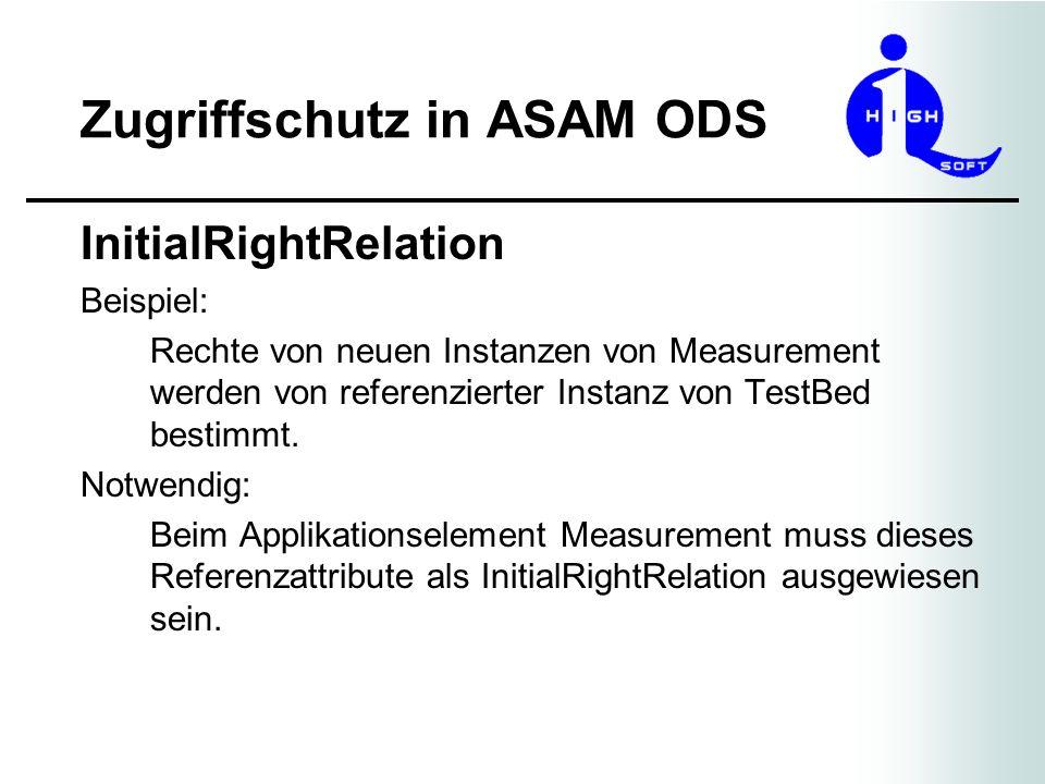 Zugriffschutz in ASAM ODS InitialRightRelation Beispiel: Rechte von neuen Instanzen von Measurement werden von referenzierter Instanz von TestBed best