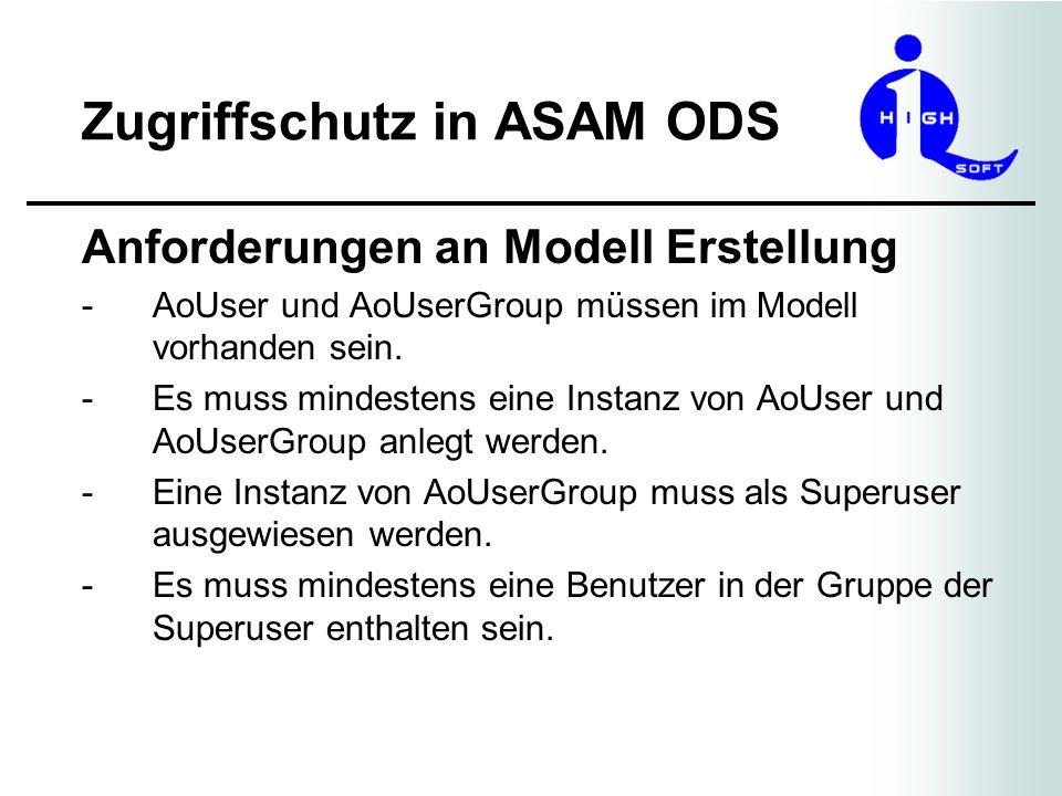 Zugriffschutz in ASAM ODS Anforderungen an Modell Erstellung -AoUser und AoUserGroup müssen im Modell vorhanden sein. -Es muss mindestens eine Instanz