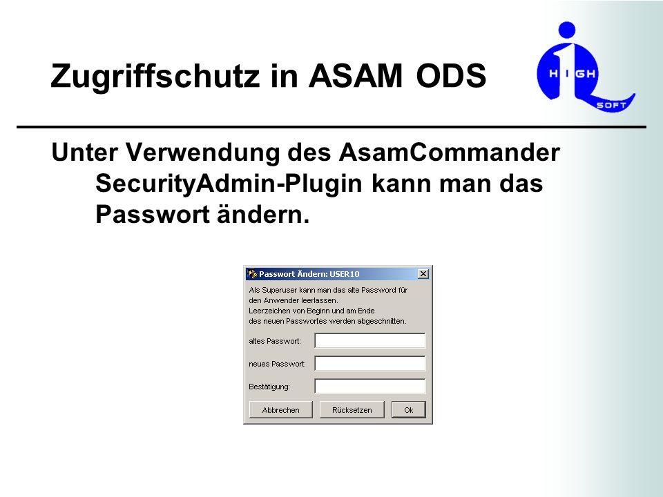 Zugriffschutz in ASAM ODS Unter Verwendung des AsamCommander SecurityAdmin-Plugin kann man das Passwort ändern.