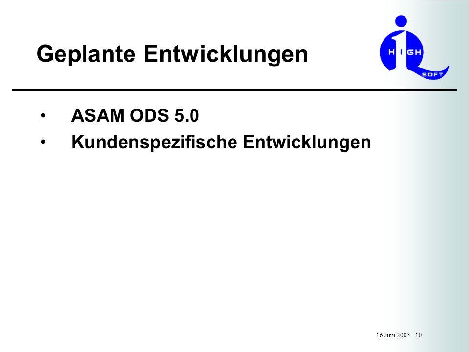 Geplante Entwicklungen 16.Juni 2005 - 10 ASAM ODS 5.0 Kundenspezifische Entwicklungen