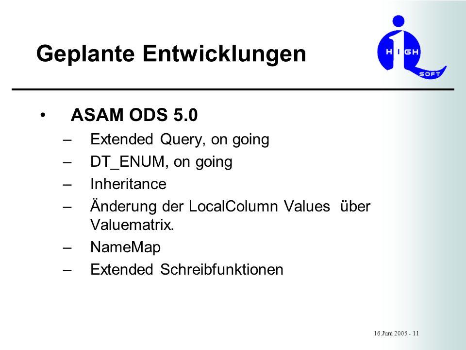 Geplante Entwicklungen 16.Juni 2005 - 11 ASAM ODS 5.0 –Extended Query, on going –DT_ENUM, on going –Inheritance –Änderung der LocalColumn Values über Valuematrix.