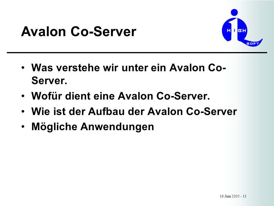 Avalon Co-Server 16.Juni 2005 - 13 Was verstehe wir unter ein Avalon Co- Server.