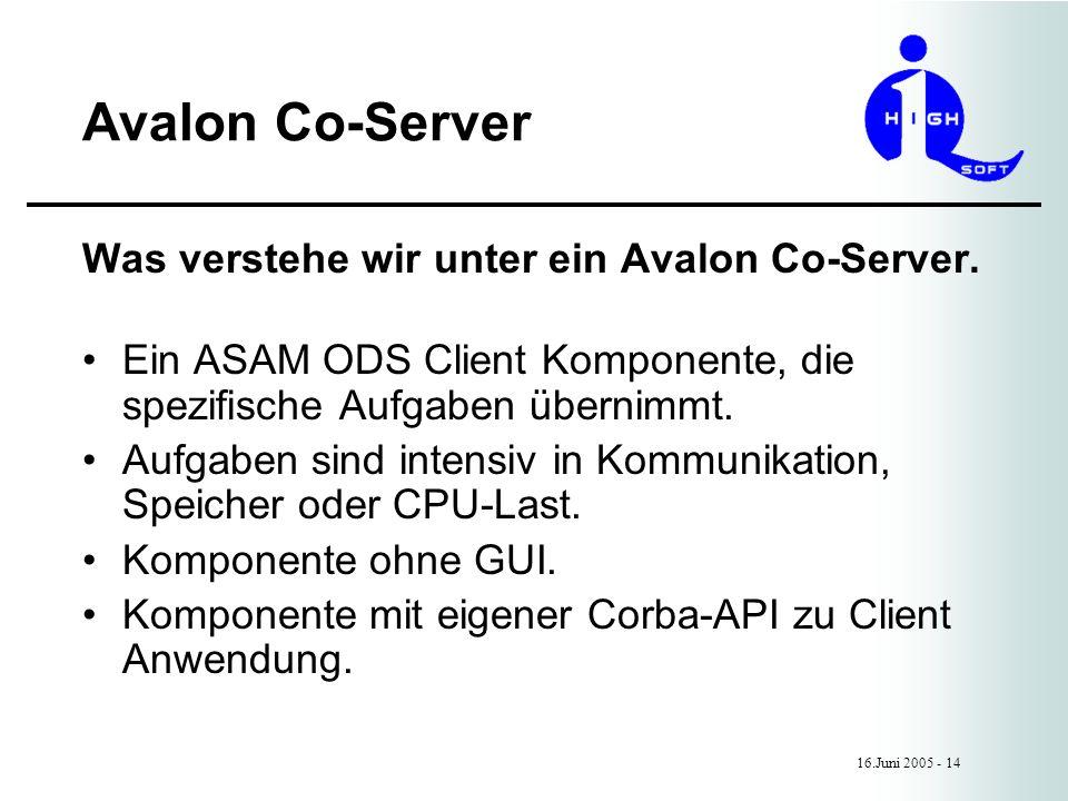 Avalon Co-Server 16.Juni 2005 - 14 Was verstehe wir unter ein Avalon Co-Server.