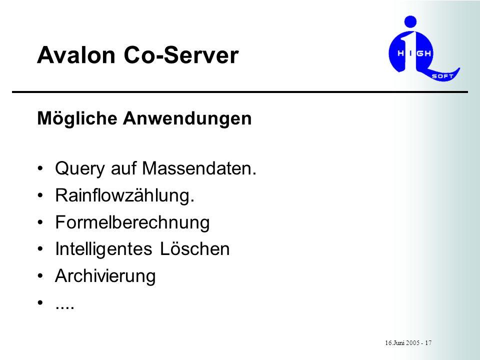 Avalon Co-Server 16.Juni 2005 - 17 Mögliche Anwendungen Query auf Massendaten.