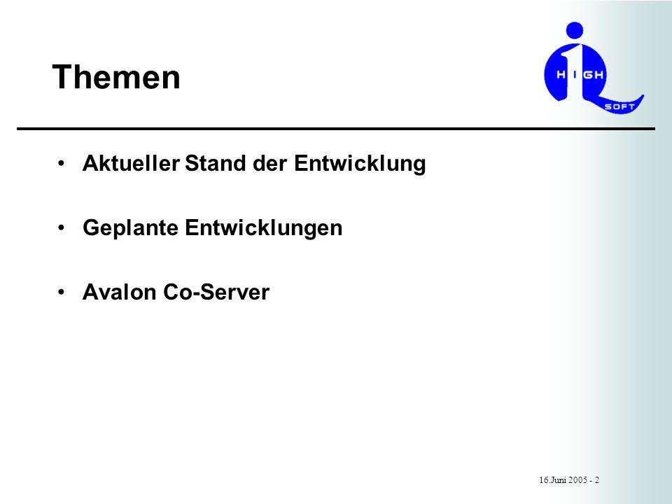 Themen 16.Juni 2005 - 2 Aktueller Stand der Entwicklung Geplante Entwicklungen Avalon Co-Server