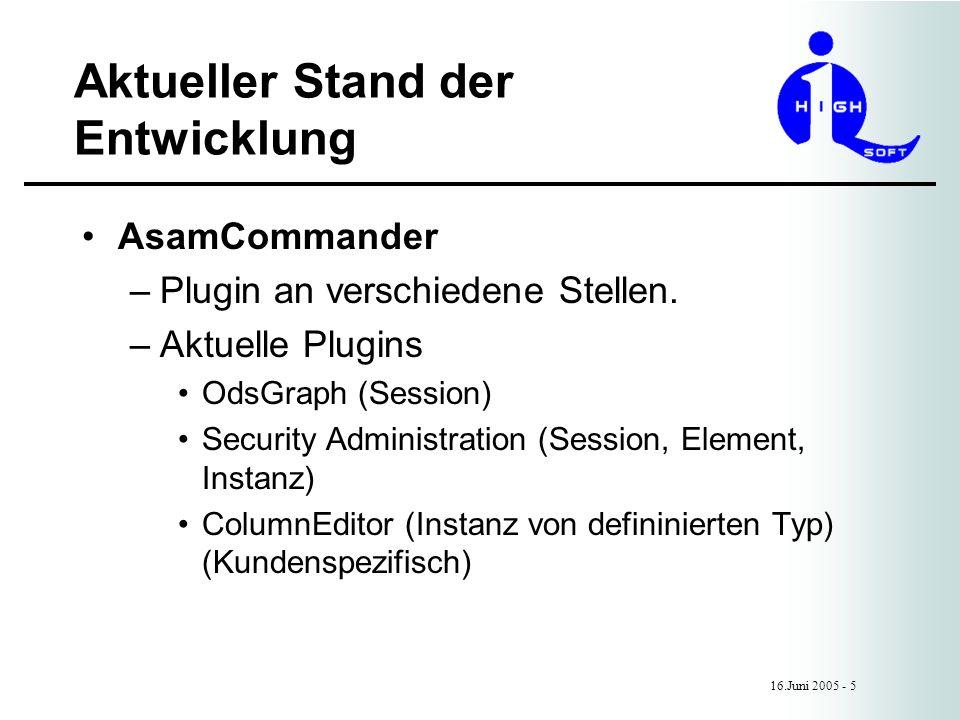 Aktueller Stand der Entwicklung 16.Juni 2005 - 5 AsamCommander –Plugin an verschiedene Stellen.