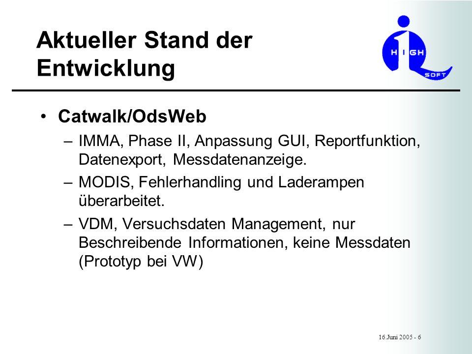 Aktueller Stand der Entwicklung 16.Juni 2005 - 6 Catwalk/OdsWeb –IMMA, Phase II, Anpassung GUI, Reportfunktion, Datenexport, Messdatenanzeige.
