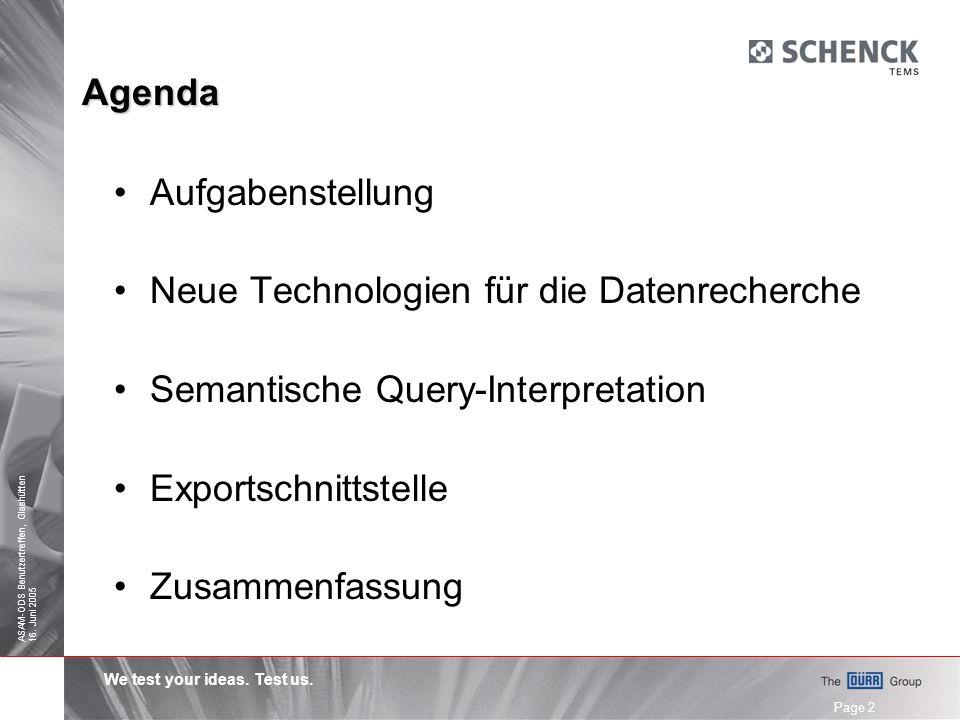 We test your ideas. Test us. ASAM-ODS Benutzertreffen, Glashütten 16. Juni 2005 Page 13