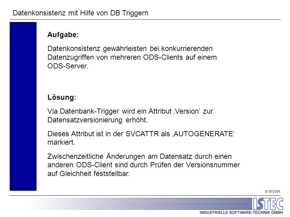 © 06/2005 Datenkonsistenz mit Hilfe von DB Triggern Aufgabe: Datenkonsistenz gewährleisten bei konkurrierenden Datenzugriffen von mehreren ODS-Clients auf einem ODS-Server.