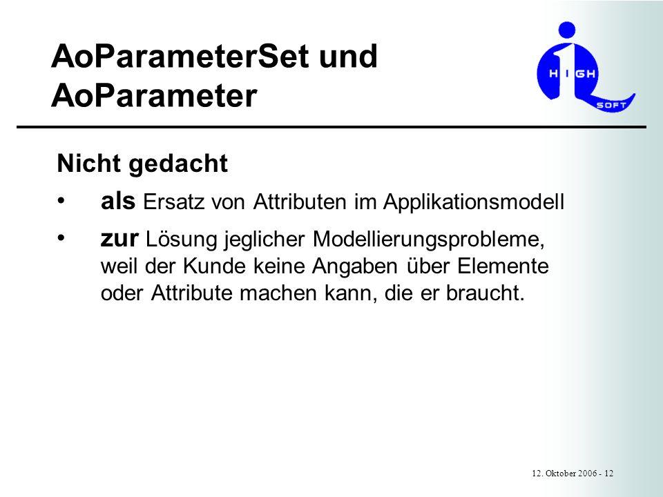 AoParameterSet und AoParameter 12. Oktober 2006 - 12 Nicht gedacht als Ersatz von Attributen im Applikationsmodell zur Lösung jeglicher Modellierungsp
