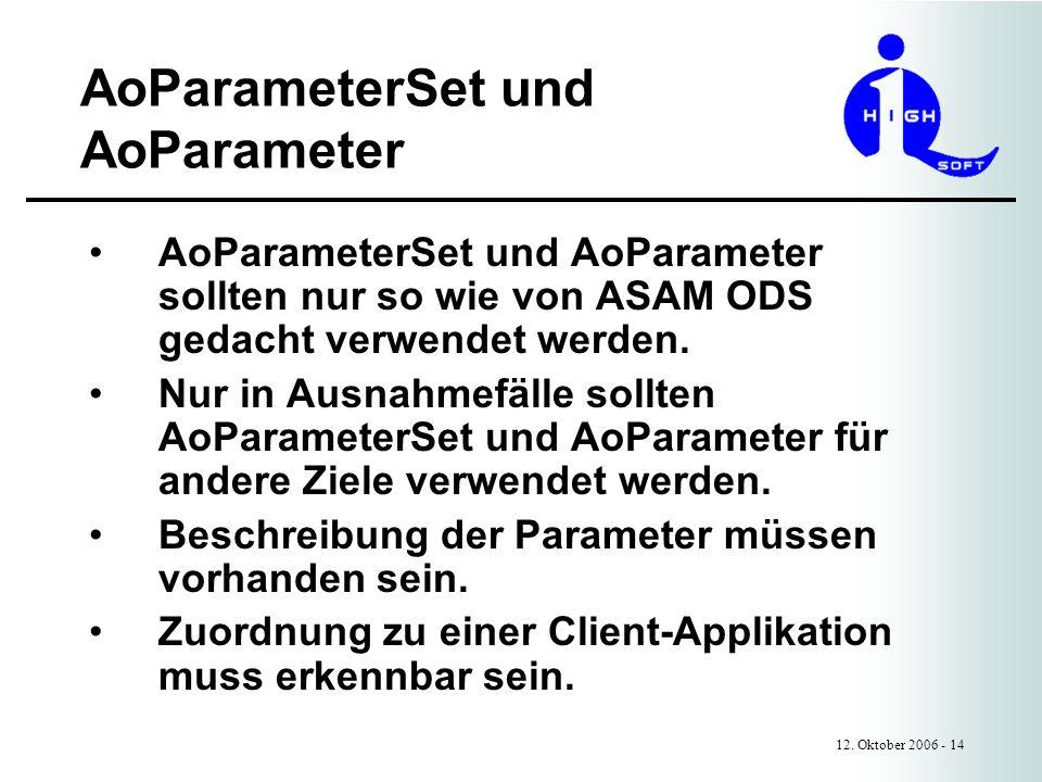 AoParameterSet und AoParameter 12. Oktober 2006 - 14 AoParameterSet und AoParameter sollten nur so wie von ASAM ODS gedacht verwendet werden. Nur in A