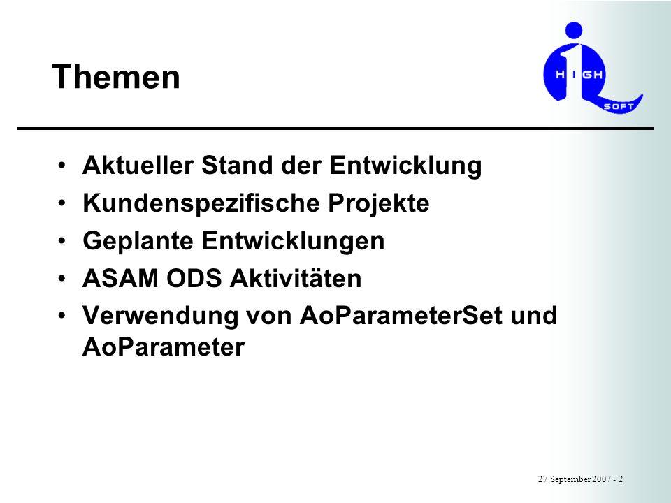 Themen 27.September 2007 - 2 Aktueller Stand der Entwicklung Kundenspezifische Projekte Geplante Entwicklungen ASAM ODS Aktivitäten Verwendung von AoParameterSet und AoParameter