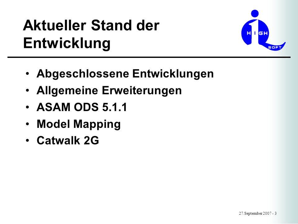 Aktueller Stand der Entwicklung 27.September 2007 - 3 Abgeschlossene Entwicklungen Allgemeine Erweiterungen ASAM ODS 5.1.1 Model Mapping Catwalk 2G