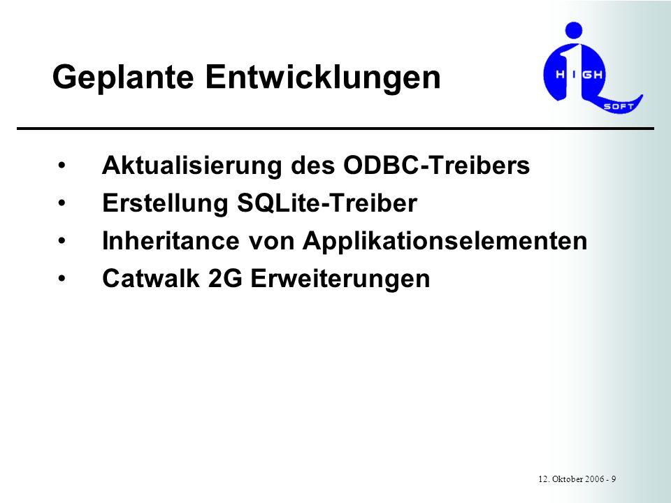 Geplante Entwicklungen 12. Oktober 2006 - 9 Aktualisierung des ODBC-Treibers Erstellung SQLite-Treiber Inheritance von Applikationselementen Catwalk 2