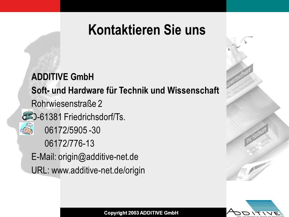 Copyright 2003 ADDITIVE GmbH Kontaktieren Sie uns ADDITIVE GmbH Soft- und Hardware für Technik und Wissenschaft Rohrwiesenstraße 2 D-61381 Friedrichsd