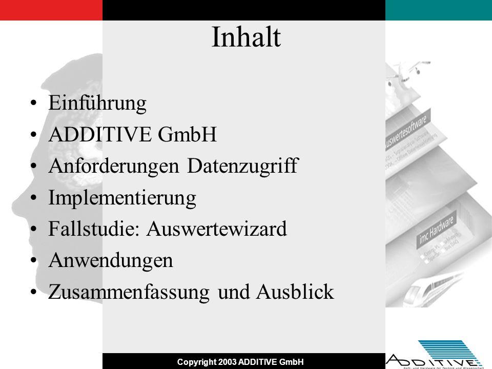 Copyright 2003 ADDITIVE GmbH Einführung: standardisierte Auswertung Zugriff auf ASAM/ODS Datenquellen Datenreduktion (Browser, Signale / Zeitbereich wählen) Analyse gem.