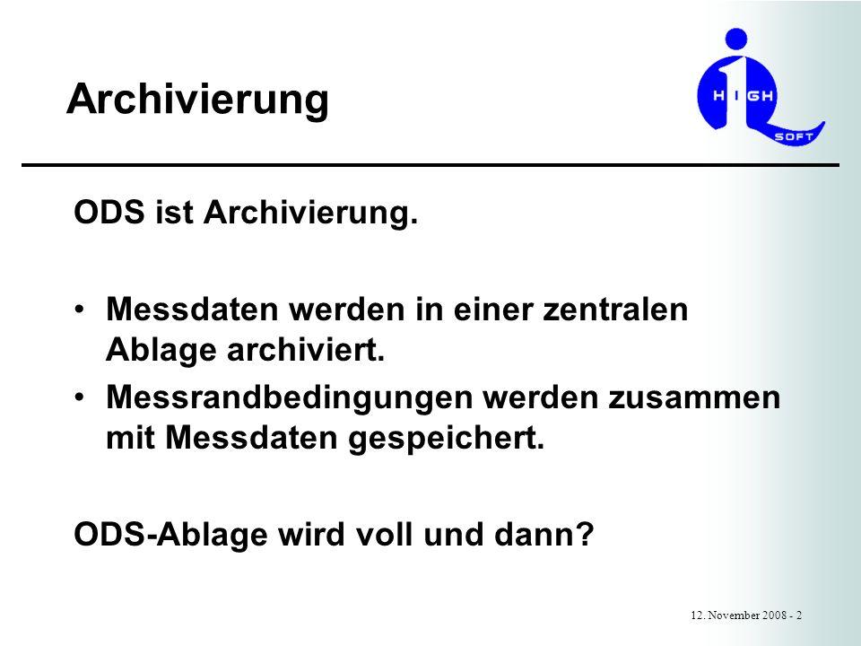 Archivierung 12. November 2008 - 2 ODS ist Archivierung. Messdaten werden in einer zentralen Ablage archiviert. Messrandbedingungen werden zusammen mi